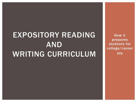 How it prepares students for college/career life EXPOSITORY READING AND WRITING CURRICULUM.