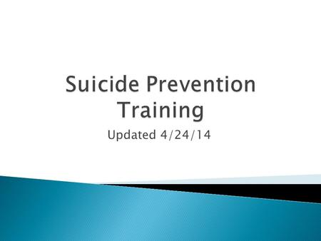 Updated 4/24/14. We want to build your confidence in helping someone that might be suicidal.