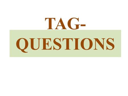 TAG- QUESTIONS. What are their types? What are differences between them?