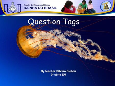 Question Tags By teacher Silvino Sieben 3ª série EM.