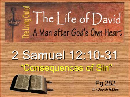"2 Samuel 12:10-31 ""Consequences of Sin"" ""Consequences of Sin"" Pg 282 In Church Bibles."