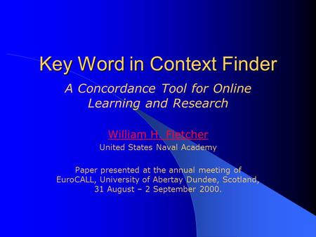 Key Word in Context Finder A Concordance Tool for Online Learning and Research William H. Fletcher United States Naval Academy Paper presented at the annual.