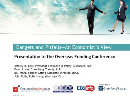 ©2012. All rights reserved. Premier Sponsor: Dangers and Pitfalls—An Economist's View Presentation to the Overseas Funding Conference Jeffrey B. Carr,