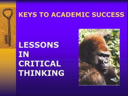 KEYS TO ACADEMIC SUCCESS LESSONS IN CRITICAL THINKING.