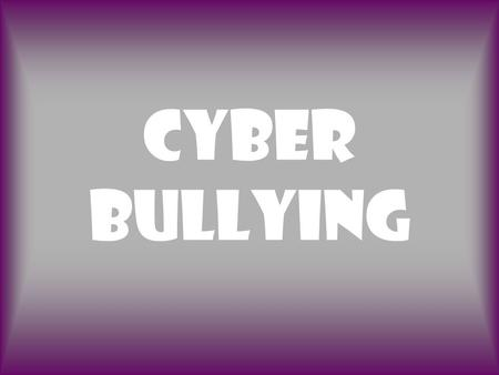 Cyber Bullying. Percents 43% of teens have been cyber bullied in the last year. 81% of youth said that others cyber bully because they think it's funny.