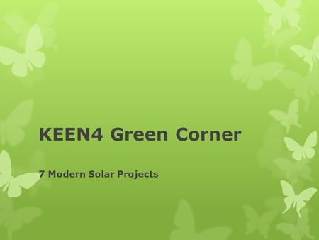 KEEN4 Green Corner 7 Modern Solar Projects. Hot stuff With many of the world's most spectacular structures in development utilizing solar energy in some.