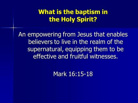 What is the baptism in the Holy Spirit? An empowering from Jesus that enables believers to live in the realm of the supernatural, equipping them to be.