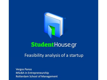 Vergos Panos MScBA in Entrepreneurship Rotterdam School of Management Feasibility analysis of a startup.