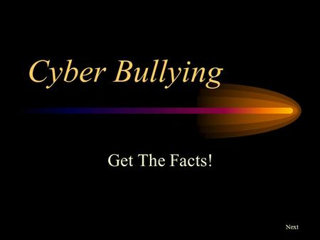 Cyber Bullying Get The Facts! Next.