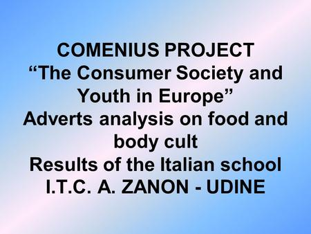 ADVERTISMENTS: Dream or Reality? In the past few months, some classes of our school have analyzed several advertisments about food and body cult. Each.