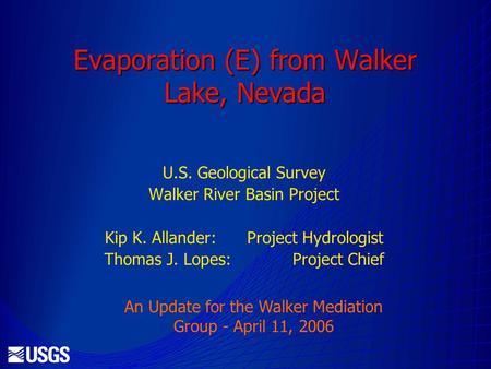 Evaporation (E) from Walker Lake, Nevada U.S. Geological Survey Walker River Basin Project Kip K. Allander: Project Hydrologist Thomas J. Lopes: Project.
