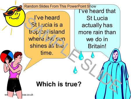 Www.ks1resources.co.uk I've heard St Lucia is a tropical island where the sun shines all the time. I've heard that St Lucia actually has more rain than.