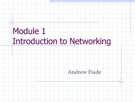Module 1 Introduction to Networking Andrew Fiade.