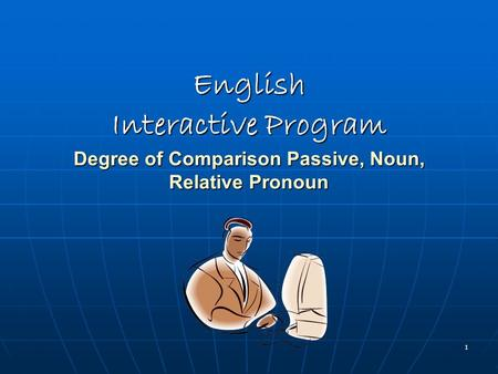1 English Interactive Program Degree of Comparison Passive, Noun, Relative Pronoun.