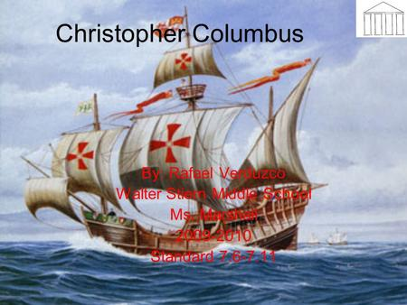 Christopher Columbus By: Rafael Verduzco Walter Stiern Middle School Ms. Marshall 2009-2010 Standard 7.6-7.11.