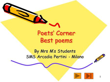 1 Poets' Corner Best poems By Mrs M's Students SMS Arcadia Pertini - Milano.