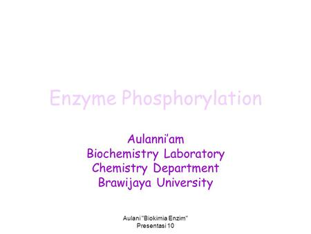 Aulani Biokimia Enzim Presentasi 10 Enzyme Phosphorylation Aulanni'am Biochemistry Laboratory Chemistry Department Brawijaya University.