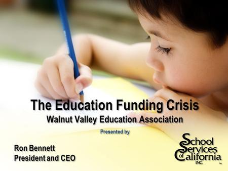 The Education Funding Crisis Walnut Valley Education Association Presented by Ron Bennett President and CEO Ron Bennett President and CEO.