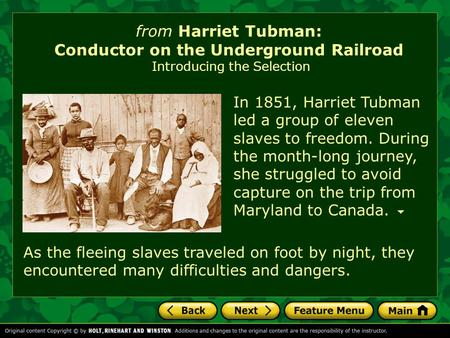From Harriet Tubman: Conductor on the Underground Railroad Introducing the Selection As the fleeing slaves traveled on foot by night, they encountered.