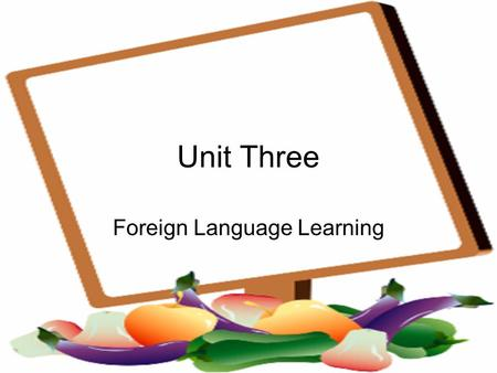 Unit Three Foreign Language Learning. Lead-in: 1.Are you good at English? What is the most difficult part of studying English -pronunciation, grammar,