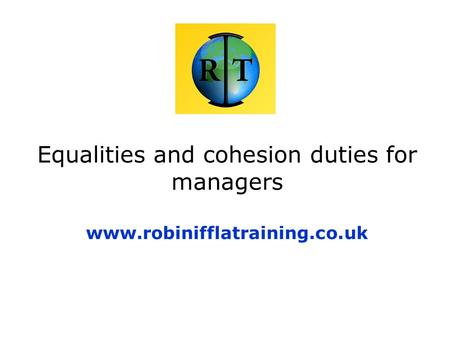 Equalities and cohesion duties for managers www.robinifflatraining.co.uk.