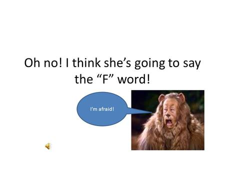 "Oh no! I think she's going to say the ""F"" word! I'm afraid!"
