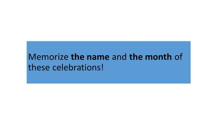Memorize the name and the month of these celebrations!