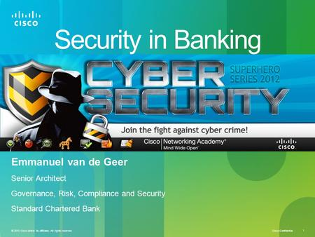 Cisco Confidential 1 © 2010 Cisco and/or its affiliates. All rights reserved. Security in Banking Emmanuel van de Geer Senior Architect Governance, Risk,