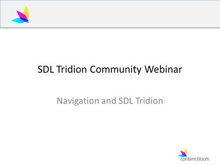 SDL Tridion Community Webinar Navigation and SDL Tridion.