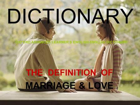 THE DEFINITION OF MARRIAGE & LOVE DICTIONARY OXFORD ADVANCED LEARNER'S ENGLISH-ENGLISH DICTIONARY.