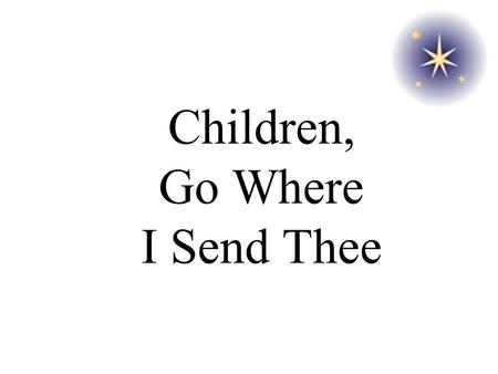 Children, Go Where I Send Thee