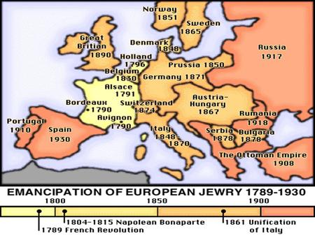 Jewish Emancipation  Habsburg Empire- 1782 were subject to the same laws as the Christian majority.  Still, throughout Europe, they had to pay special.