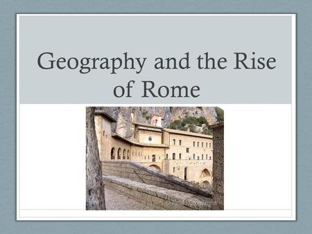 Geography and the Rise of Rome. The Geography of Italy The geography of Italy made travel difficult, but helped the Romans prosper. The Alps in the north.