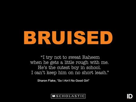 "BRUISED Sharon Flake, ""So I Ain't No Good Girl"". One out of every four teenagers reports being abused by a partner. Sometimes, the abuse isn't physical."