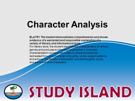 Character Analysis ELA7R1 The student demonstrates comprehension and shows evidence of a warranted and responsible explanation of a variety of literary.