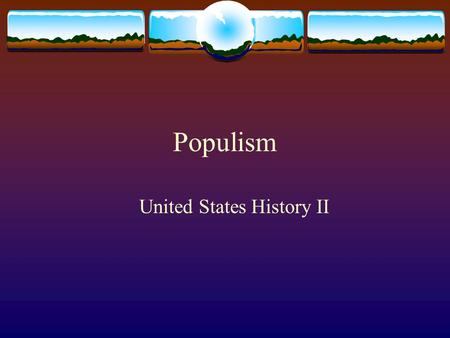 Populism United States History II. Deflation  Prices for crops declined precipitously, 1866-1900  Experts blamed overproduction  Farmers sold at harvest,