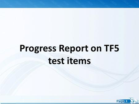 1 Progress Report on TF5 test items. 2 1.Status update on TF5 2.Summary 3. Next step activity Content.