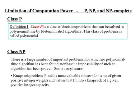 Limitation of Computation Power – P, NP, and NP-complete Class P Definition 1 Class P is a class of decision problems that can be solved in polynomial.