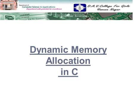 Dynamic Memory Allocation in C.  What is Memory What is Memory  Memory Allocation in C Memory Allocation in C  Difference b\w static memory allocation.