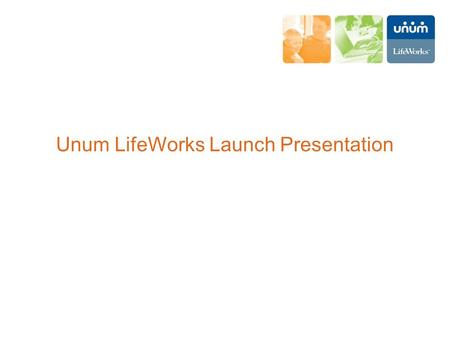 Unum LifeWorks Launch Presentation