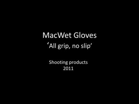 MacWet Gloves ' All grip, no slip' Shooting products 2011.