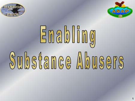 1. 2 What is Enabling? The actions of others -- including leaders, supervisors & peers -- that allow or encourage alcohol and/or other drug abuse to continue.