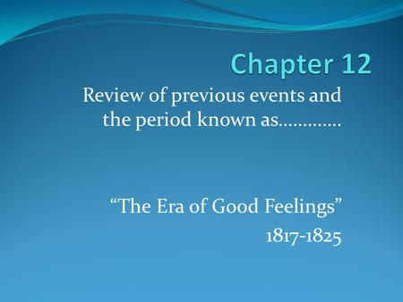 "Review of previous events and the period known as…………. ""The Era of Good Feelings"" 1817-1825."