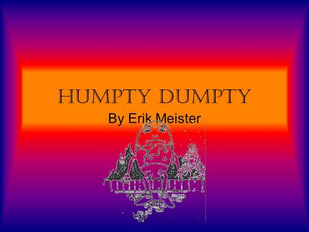 Humpty Dumpty By Erik Meister Humpty Dumpty Sat On A Wall, Hi Kids!
