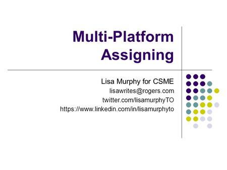 Multi-Platform Assigning Lisa Murphy for CSME twitter.com/lisamurphyTO https://www.linkedin.com/in/lisamurphyto.