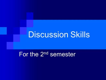 Discussion Skills For the 2 nd semester. Discussion Skills 1 How to express opinions agreement and disagreement.