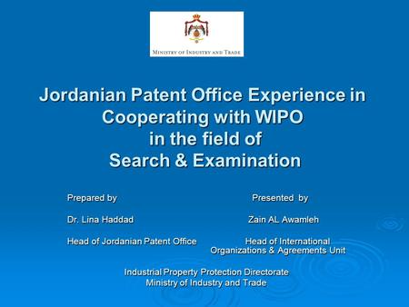 Jordanian Patent Office Experience in Cooperating with WIPO in the field of Search & Examination Prepared by Presented by Dr. Lina Haddad Zain AL Awamleh.