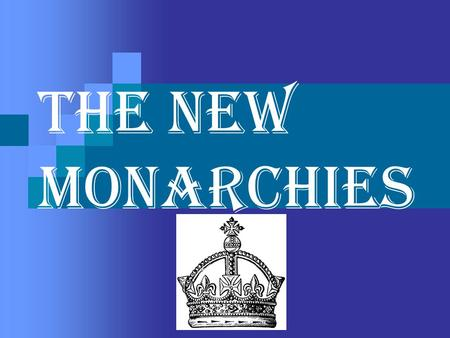 The new monarchies. The <strong>Centralization</strong> of Political Power Creation of well-organized states built around strong <strong>central</strong> gov'ts New Monarchs of England.