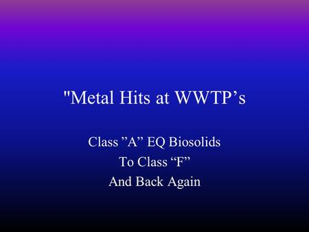 "Metal Hits at WWTP's Class ""A"" EQ Biosolids To Class ""F"" And Back Again."