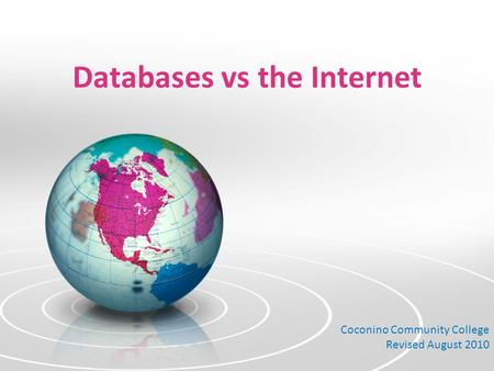 Databases vs the Internet Coconino Community College Revised August 2010.
